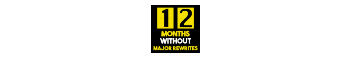 12 months without major rewrites