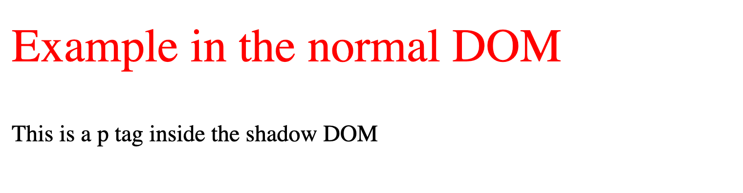 """On top: large red text """"Example in the normal DOM"""". On bottom: smaller black text """"This is a p tag inside the shadow DOM"""""""